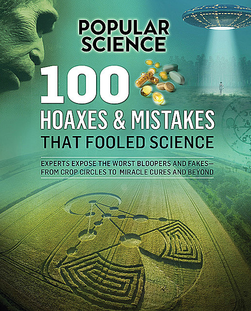 100 Hoaxes & Mistakes That Fooled Science, Popular Science