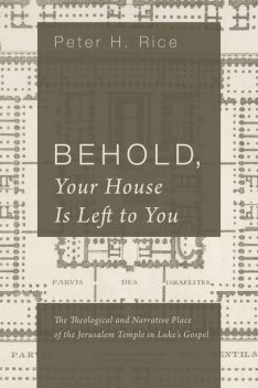 Behold, Your House Is Left to You, Peter H. Rice