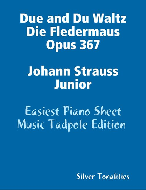 Due and Du Waltz Die Fledermaus Opus 367 Johann Strauss Junior – Easiest Piano Sheet Music Tadpole Edition, Silver Tonalities