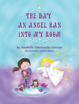 The Day an Angel Ran into My Room, Anabelle Valenzuela Alarcon