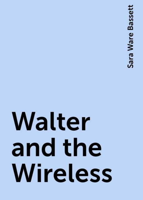Walter and the Wireless, Sara Ware Bassett