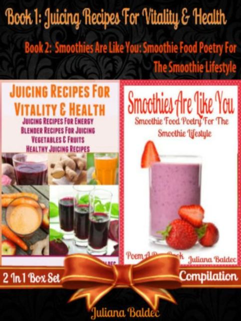 Juicing Recipes For Vitality & Health (Best Juicing Recipes) + Smoothies Are Like You, Juliana Baldec