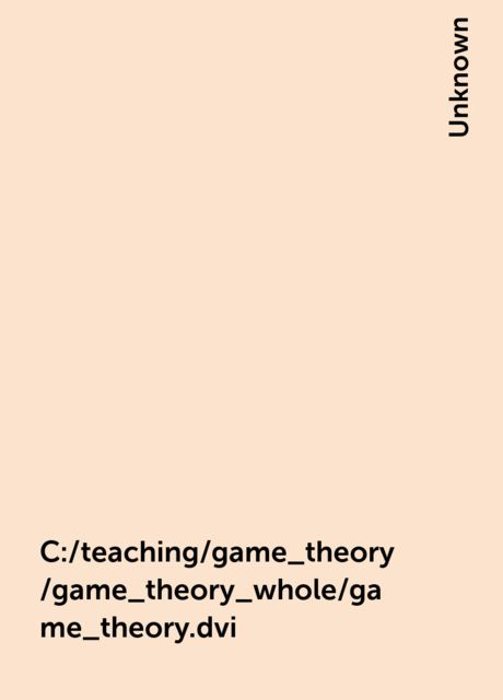 C:/teaching/game_theory/game_theory_whole/game_theory.dvi,