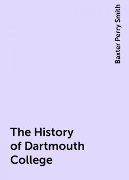 The History of Dartmouth College, Baxter Perry Smith