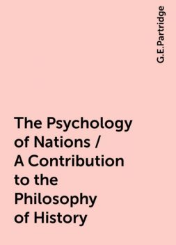 The Psychology of Nations / A Contribution to the Philosophy of History, G.E.Partridge