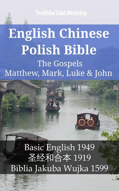 English Chinese Polish Bible – The Gospels II – Matthew, Mark, Luke & John, Truthbetold Ministry