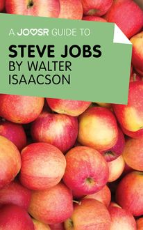 A Joosr Guide to… Steve Jobs by Walter Isaacson, Joosr