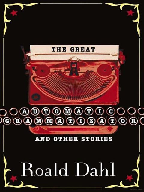 The Great Automatic Grammatizator and Other Stories, Roald Dahl
