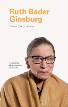 I Know This to Be True: Ruth Bader Ginsburg, Geoff Blackwell, Ruth Hobday