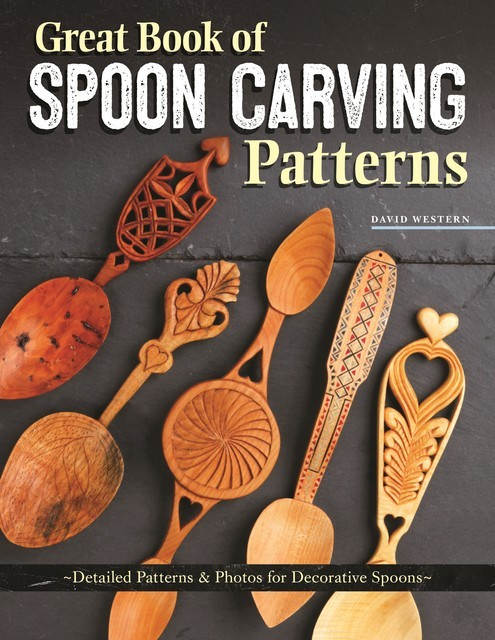 Great Book of Spoon Carving Patterns, David Western