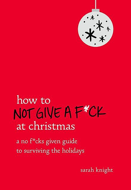 How to Not Give a F*ck at Christmas, Sarah Knight