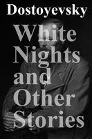 White Nights and Other Stories / The Novels of Fyodor Dostoevsky, Volume X, Fyodor Dostoevsky