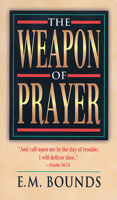 Weapon of Prayer, The, E.M.Bounds