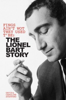 Fings Ain't Wot They Used T' Be: The Lionel Bart Story, Caroline Stafford, David Stafford