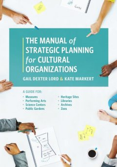 The Manual of Strategic Planning for Cultural Organizations, Gail Dexter Lord, Kate Markert