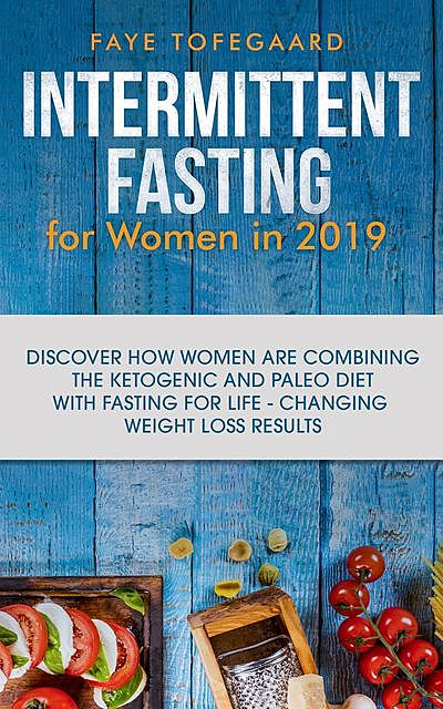 Intermittent Fasting for Women in 2019, Faye Tofegaard