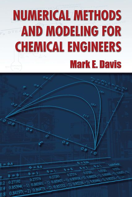 Numerical Methods and Modeling for Chemical Engineers, Mark Davis