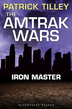 The Amtrak Wars: Iron Master, Patrick Tilley