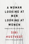A Woman Looking at Men Looking at Women, Siri Hustvedt