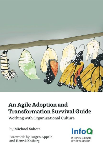 An Agile Adoption and Transformation Survival Guide: Working with Organizational Culture, Michael Sahota