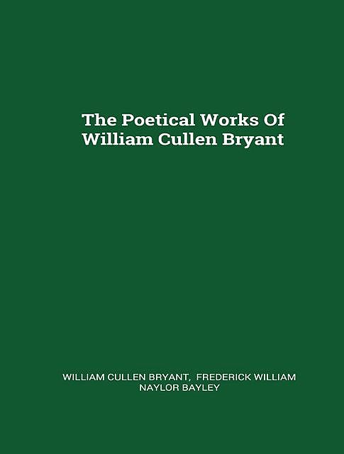 The Complete Poetical Works of William Cullen Bryant, Cullen Bryant
