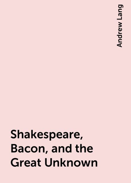 Shakespeare, Bacon, and the Great Unknown, Andrew Lang