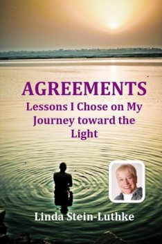 AGREEMENTS: Lessons I Chose on My Journey toward the Light, Linda Stein-Luthke