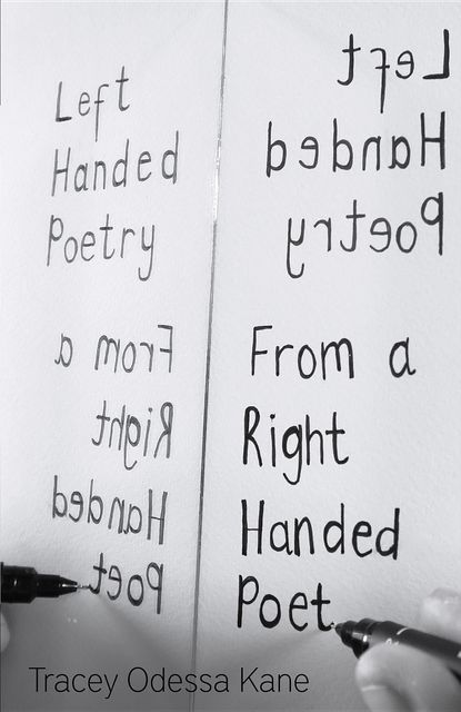 Left Handed Poetry from a Right Handed Poet, Tracey Odessa Kane