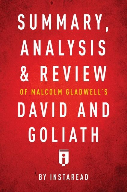 Summary, Analysis & Review of Malcolm Gladwell's David and Goliath by Instaread, Instaread