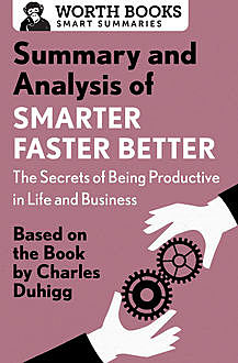 Summary and Analysis of Smarter Faster Better: The Secrets of Being Productive in Life and Business, Worth Books