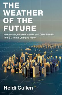 The Weather of the Future, Heidi Cullen
