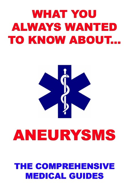 What You Always Wanted To Know About Aneurysms, Various Authors