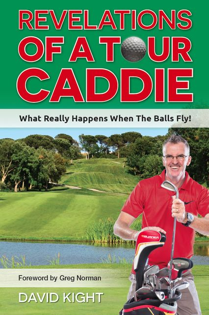 Revelations of a Tour Caddie, David Kight