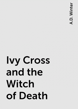 Ivy Cross and the Witch of Death, A.D. Winter