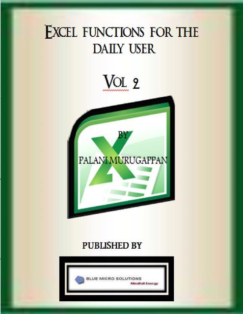 Excel Functions for the Daily User – Vol 2, Palani Murugappan