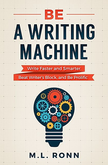 Be a Writing Machine, M.L. Ronn
