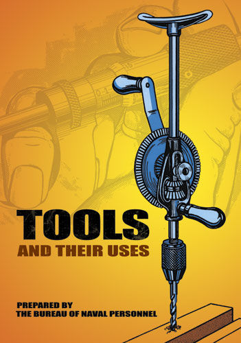 Tools and Their Uses, U.S.Bureau of Naval Personnel