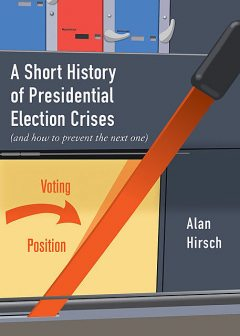 A Short History of Presidential Election Crises, Alan Hirsch
