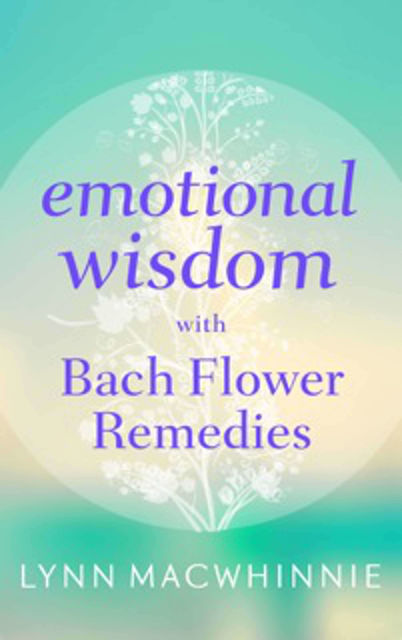 Emotional Wisdom with Bach Flower Remedies, Lynn Macwhinnie