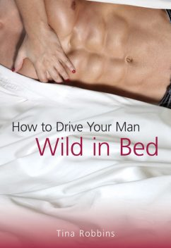How to Drive Your Man Wild in Bed, Tina Robbins