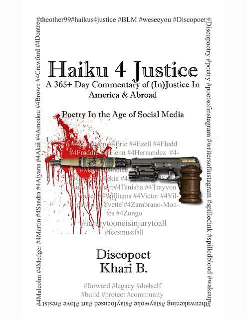 Haiku 4 Justice: a 365+ Day Commentary of (In)Justice In America and Abroad, Khari B
