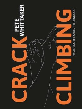 Crack Climbing – Mastering the skills & techniques, Pete Whittaker