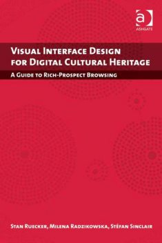 Visual Interface Design for Digital Cultural Heritage, Milena Radzikowska, Stan Ruecker, Stéfan Sinclair