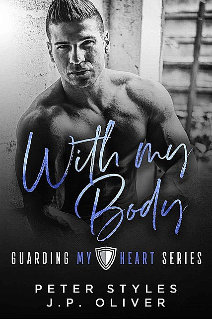 With My Body: Guarding My Heart: Book 1, Peter, oliver, J.P., Styles