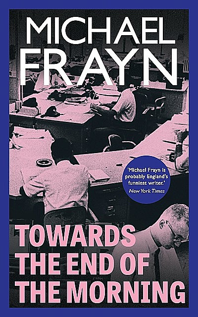 Towards the End of the Morning, Michael Frayn