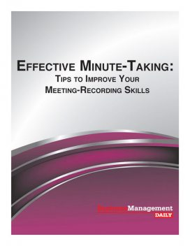 Effective Minute-Taking: Tips to Improve Your Meeting-Recording Skills, Business Management Daily