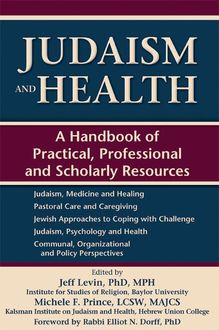 Judaism and Health, LCSW, Edited by Jeff Levin MPH F., MAJCS | Foreword by Rabbi Elliot N. Dorff, Michelle F. Prince