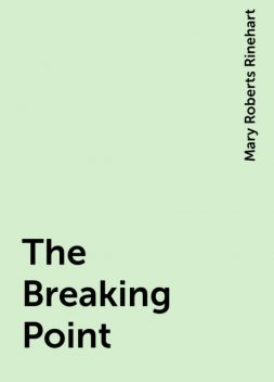 The Breaking Point, Mary Roberts Rinehart