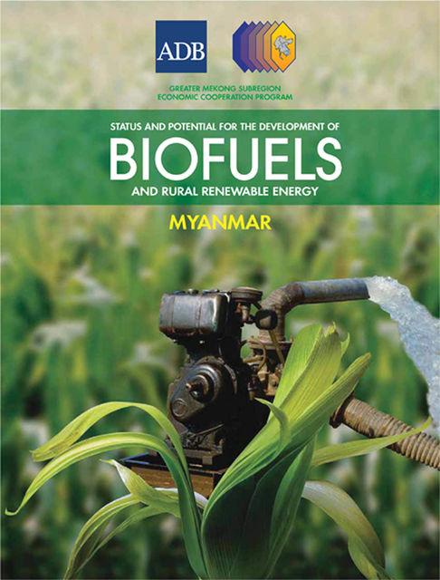 Status and Potential for the Development of Biofuels and Rural Renewable Energy, Asian Development Bank
