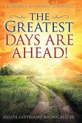 Greatest Days Are Ahead!, The, Jr. Joseph Cleveland Rodriguez